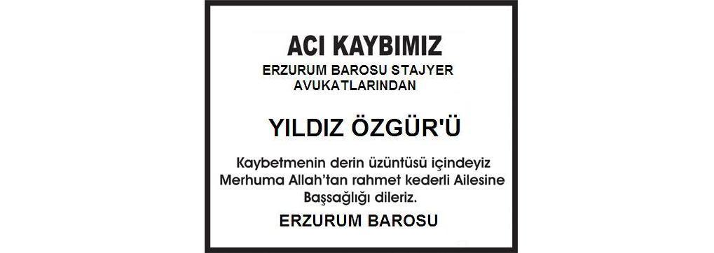 Baromuz Stajyer Avukatlarından Yıldız ÖZGÜR Beyin Kanaması sonucu hayatını kaybetmiştir.