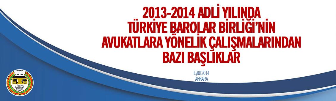 2013-2014 ADLİ YILINDA TBB'NİN AVUKATLARA YÖNELİK ÇALIŞMALARINDAN BAZI BAŞLIKLAR