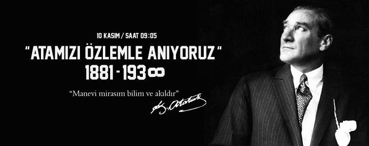 """""""ATATÜRK'Ü ANMAMIZ 10 KASIM'A SIĞDIRILAMAYACAK KADAR BÜYÜKTÜR"""""""