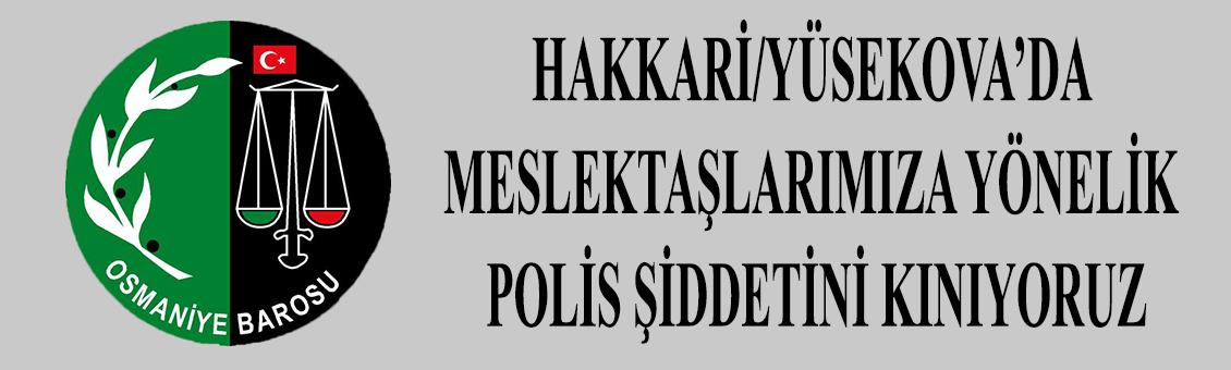 BASINA VE KAMUOYUNA;HAKKARİ/YÜSEKOVA'DA MESLEKTAŞLARIMIZA YÖNELİK  POLİS ŞİDDETİNİ KINIYORUZ