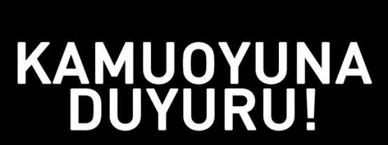 KAMUOYUNA ÖNEMLE DUYURULUR