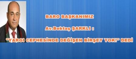 """BARO BAŞKANIMIZ Av.Bektaş ŞARKLI: """"YARGI CEPHESİNDE DEĞİŞEN BİRŞEY YOK!'' DEDİ"""