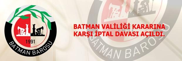 BATMAN VALİLİĞİ KARARINA KARŞI İPTAL DAVASI AÇILDI.