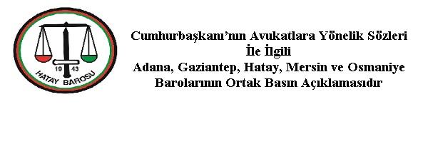 Cumhurbaşkanı'nın Avukatlara Yönelik Sözleri İle İlgili  Adana, Gaziantep, Hatay, Mersin ve Osmaniye Barolarının Ortak Basın Açıklaması