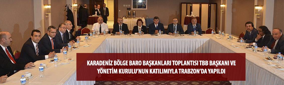 KARADENİZ BÖLGE BARO BAŞKANLARI TOPLANTISI