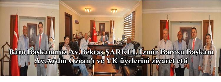 Baro Başkanımız Av.Bektaş ŞARKLI, İzmir Barosu Başkanı Av.Aydın Özcan'ı ve YK üyelerini ziyaret etti