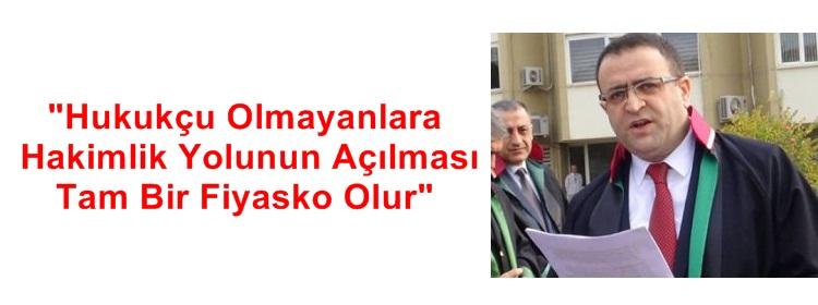"""""""Hukukçu Olmayanlara Hakimlik Yolunun Açılması Tam Bir Fiyasko Olur"""""""