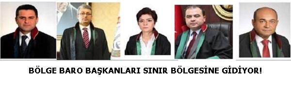 BÖLGE BARO BAŞKANLARI SINIR BÖLGESİNE GİDİYOR!