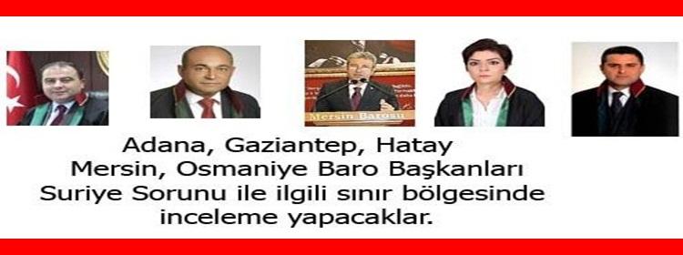 Bölge Baro Başkanları Sınır Bölgesinde İncelemede bulundu