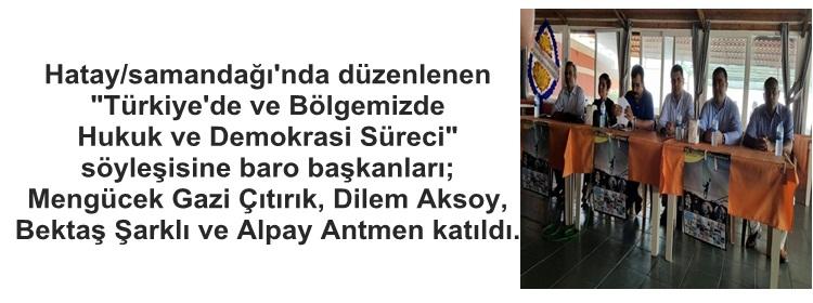 """Hatay/samandağı'nda düzenlenen """"Türkiye'de ve Bölgemizde  Hukuk ve Demokrasi Süreci""""  söyleşisine baro başkanları;  Mengücek Gazi Çıtırık, Dilem Aksoy,  Bektaş Şarklı ve Alpay Antmen katıldı."""