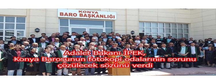 Adalet Bakanı İPEK: Konya Barosunun fotokopi odalarının sorunu çözülecek sözünü verdi