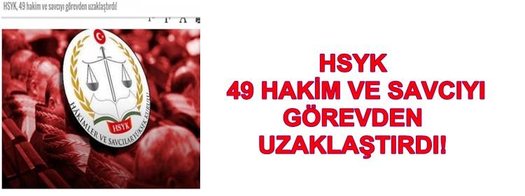 HSYK  49 HAKİM VE SAVCIYI  GÖREVDEN  UZAKLAŞTIRDI!