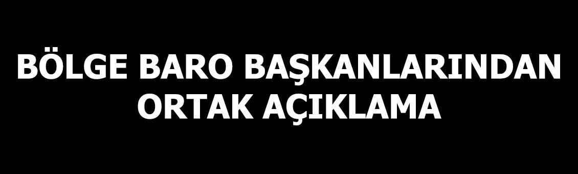 BÖLGE BARO BAŞKANLARINDAN ORTAK AÇIKLAMA