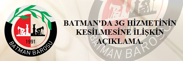 BATMAN'DA 3G HİZMETİNİN KESİLMESİNE İLİŞKİN AÇIKLAMA.