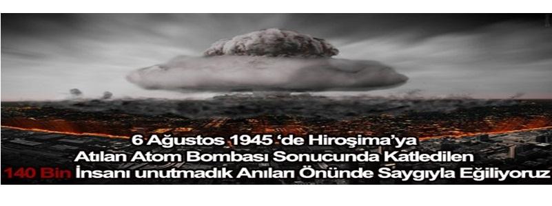 6 AĞUSTOS 1945'DE HİROŞİMA'YA ATILAN ATOM BOMBASI SONUCUNDA KATLEDİLEN 140 BİN İNSANI UNUTMADIK, ANILARI ÖNÜNDE SAYGIYLA EĞİLİYORUZ.
