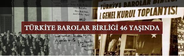 TÜRKİYE BAROLAR BİRLİĞİ 46 YAŞINDA