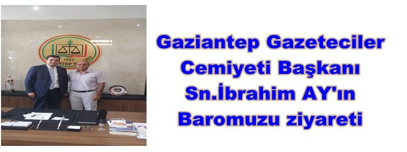 Gaziantep Gazeteciler  Cemiyet Başkanı  Sn.İbrahim AY'ın  Baromuzu ziyareti