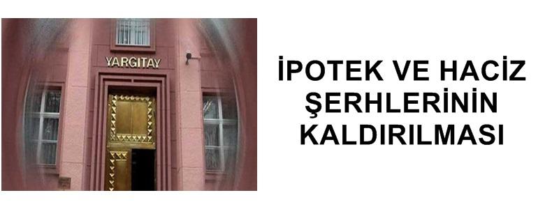 İPOTEK VE HACİZ ŞERHLERİNİN KALDIRILMASI