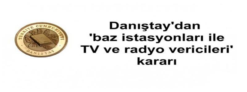 Danıştay'dan 'baz istasyonları ile TV ve radyo vericileri' kararı