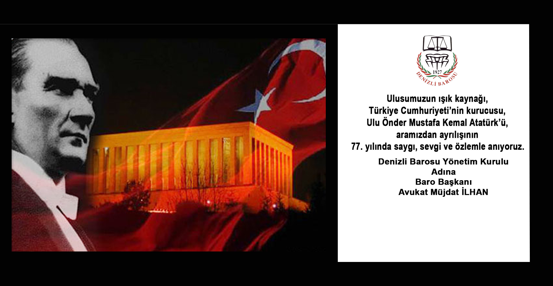 Ulusumuzun ışık kaynağı, Türkiye Cumhuriyeti'nin kurucusu, Ulu Önder Mustafa Kemal Atatürk'ü, aramızdan ayrılışının 77. yılında saygı, sevgi ve özlemle anıyoruz.