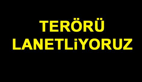 TERÖRÜ LANETLYORUZ