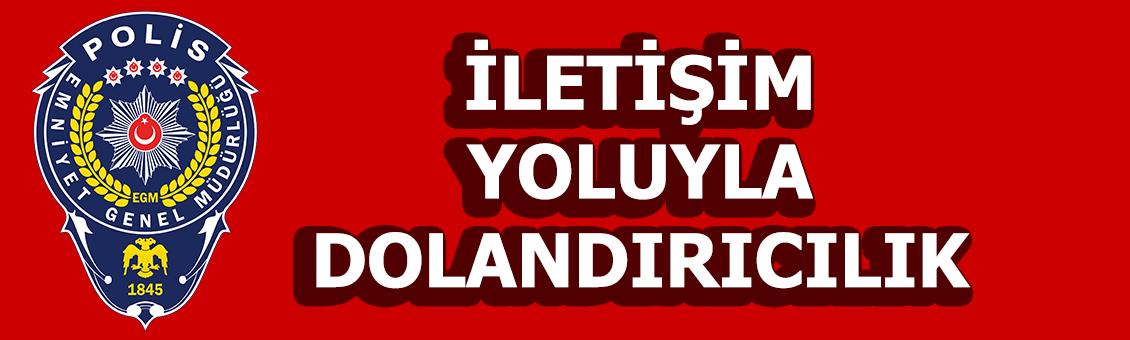 İLETİŞİM YOLUYLA DOLANDIRICILIK