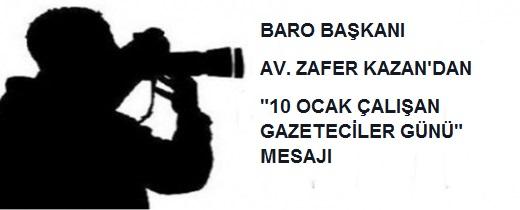 """BARO BAŞKANI AV. ZAFER KAZAN'DAN """"10 OCAK ÇALIŞAN GAZETECİLER GÜNÜ"""" MESAJI"""