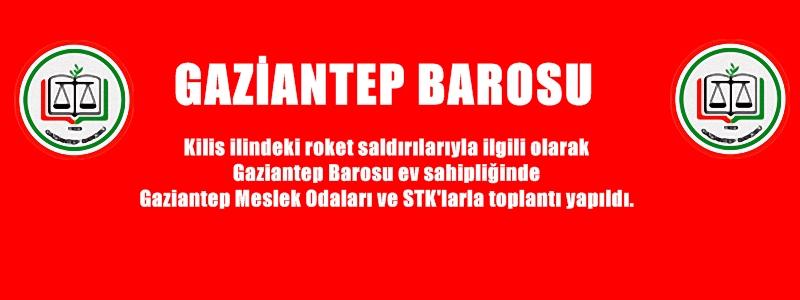 Kilis ilindeki roket saldırılarıyla ilgili olarak Gaziantep Barosu ev sahipliğinde Gaziantep Meslek Odaları ve STK'larla toplantı yapıldı.