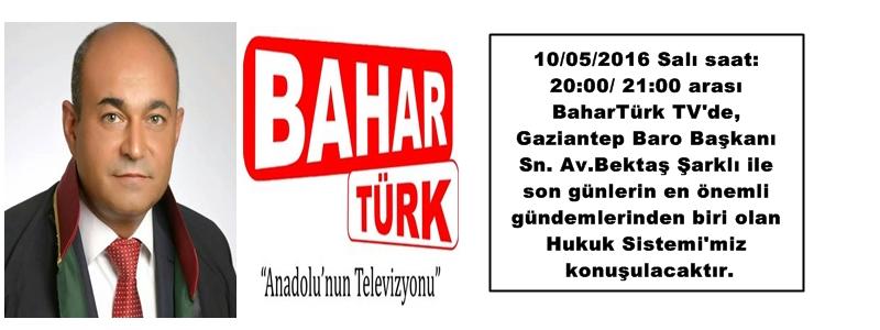Baro Başkanımı Av.Bektaş ŞARKLI Bugün saat: 20:00 ile 21:00'da BaharTürk TV'ye konuk olup