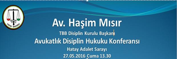 TBB Disiplin Kurulu Başkanı Av. Haşim Mısır ın sunumuyla Avukatlık Disiplin Hukuku konferansı