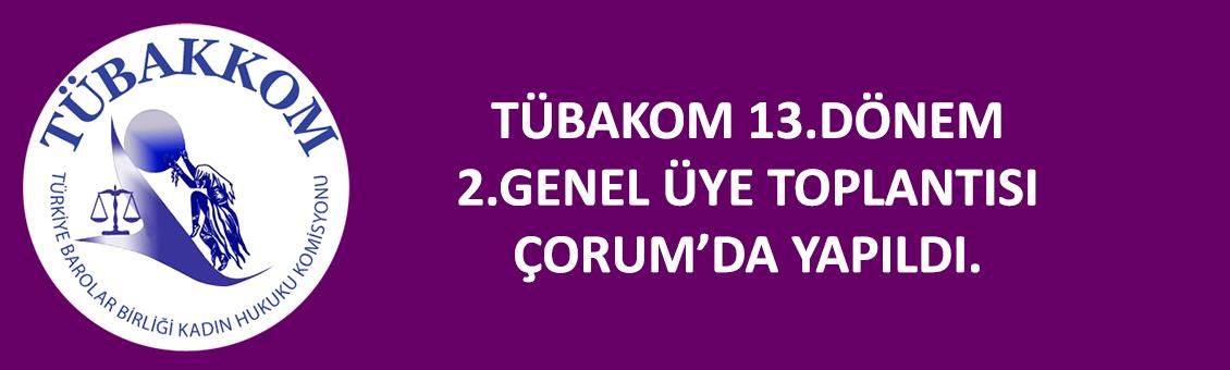 TÜBAKOM 13.DÖNEM 2.GENEL ÜYE TOPLANTISI ÇORUM'DA YAPILDI.