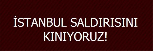 İSTANBUL SALDIRISINI KINIYORUZ!