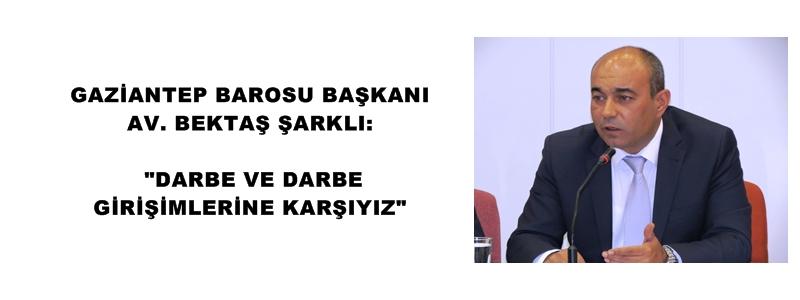 """GAZİANTEP BAROSU BAŞKANI AV. ŞARKLI:   """"DARBE VE DARBE GİRİŞİMLERİNE KARŞIYIZ"""""""
