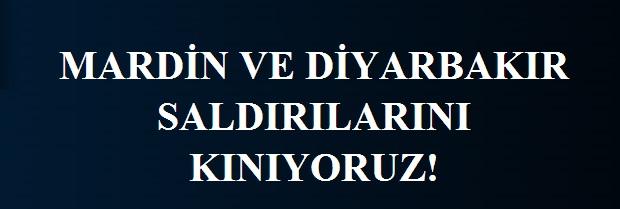 Mardin ve Diyarbakır Saldırılarını Kınıyoruz!