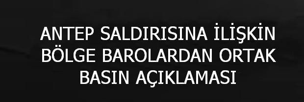 ANTEP SALDIRISINA İLİŞKİN BÖLGE BAROLARDAN ORTAK BASIN AÇIKLAMAS