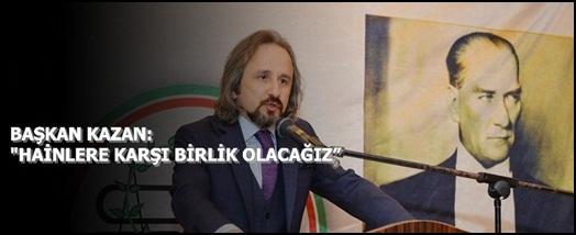 """""""HAİNLERE KARŞI BİRLİK OLACAĞIZ"""""""