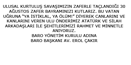 Baro Başkanı Av. Erol ÇAKIR' ın 30 Ağustos Zafer Bayramı Mesajı
