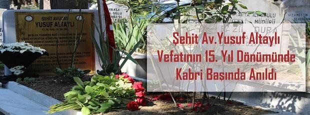 Şehit Av.Yusuf ALTAYLI vefatının 15. yıl dönümünde mezarı başında anıldı.