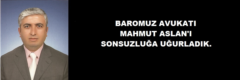 MESLEKTAŞIMIZ AV.MAHMUT ASLAN'I SONSUZLUĞU UĞURLADIK.