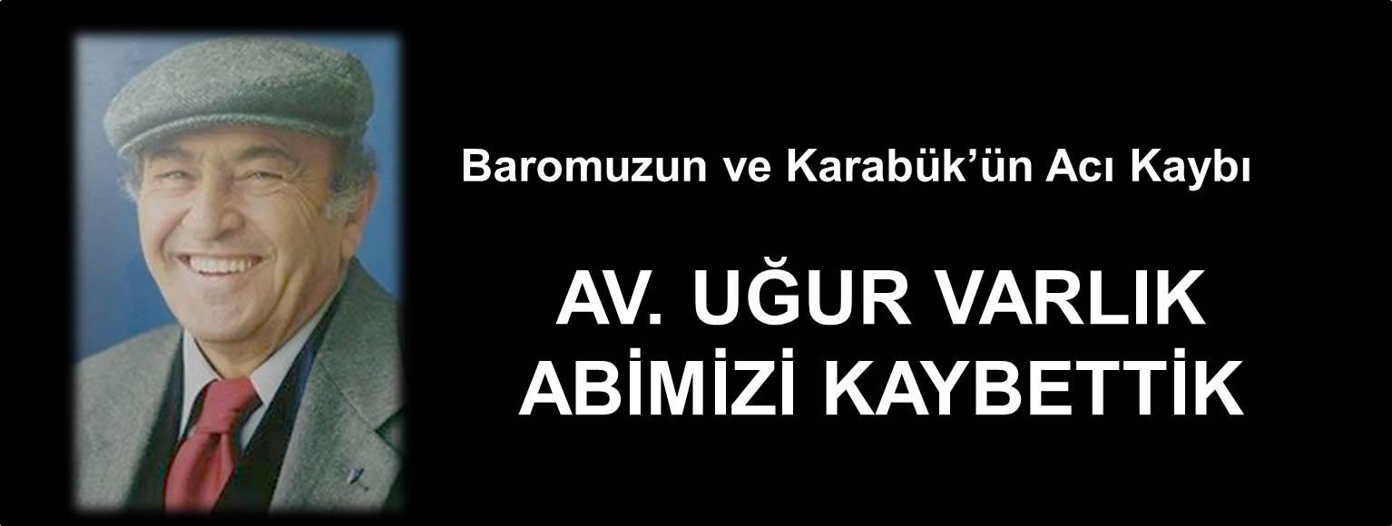 BAROMUZUN VE KARABÜK'ÜN ACI KAYBI. AV.UĞUR VARLIK ABİMİZİ KAYBETTİK