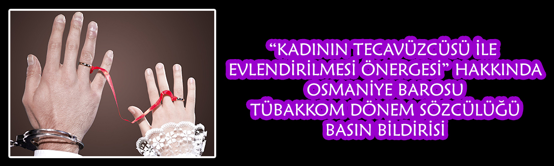 """""""KADININ TECAVÜZCÜSÜ İLE EVLENDİRİLMESİ ÖNERGESİ"""""""
