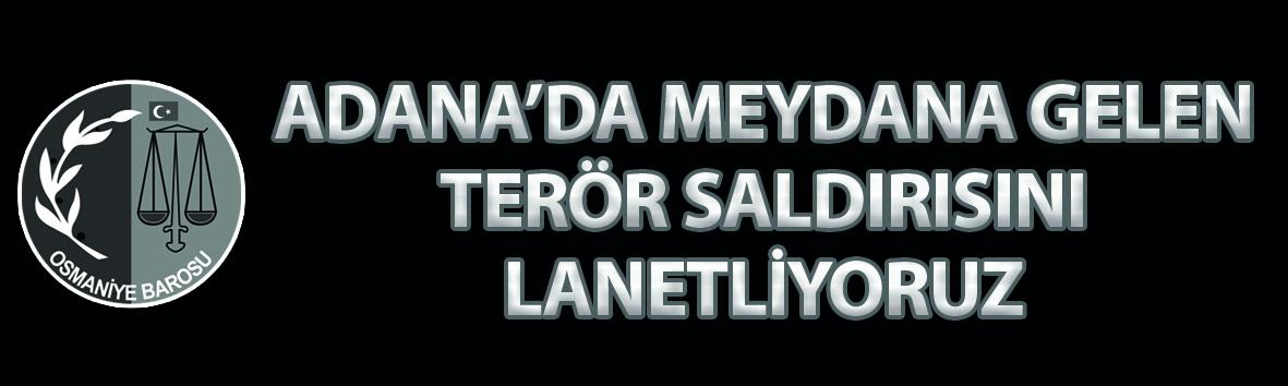 ADANA'DA MEYDANA GELEN TERÖR SALDIRISINI LANETLİYORUZ