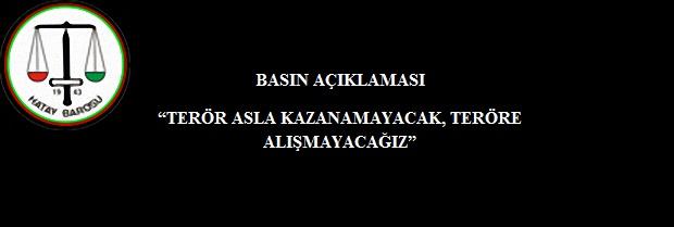 """""""TERÖR ASLA KAZANAMAYACAK, TERÖRE ALIŞMAYACAĞIZ"""""""