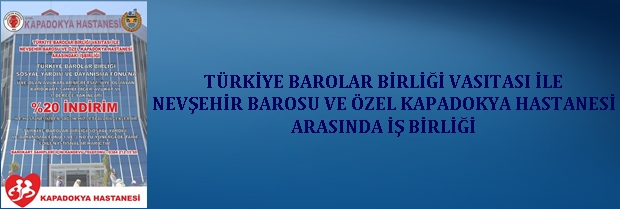 Türkiye Barolar Birliği Vasıtası İle Nevşehir Barosu ve Özel Kapadokya Hastanesi Arasında İş Birliği