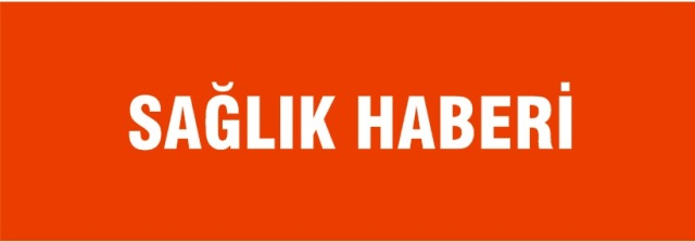 SAĞLIK HABERİ