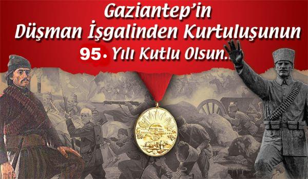 GAZİANTEP'İMİZİN DÜŞMAN İŞGALİNDEN KURTULUŞUNUN 95. YILI KUTLU OLSUN