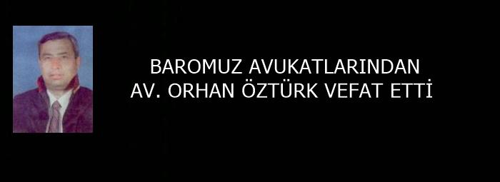 AV.ORHAN ÖZTÜRK VEFAT ETTİ