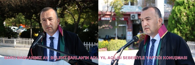 Baro Başkanımız Av. Bülent Şarlan'ın Adli Yıl Açılışı sebebiyle yaptığı konuşması;