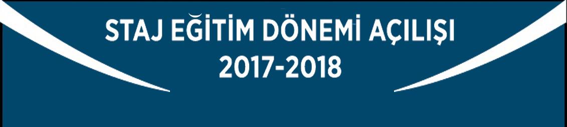 STAJ EĞİTİM DÖNEMİ AÇILIŞI 2017-2018