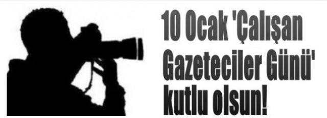 10 Ocak Çalışan Gazeteciler Günü Kutlu Olsun
